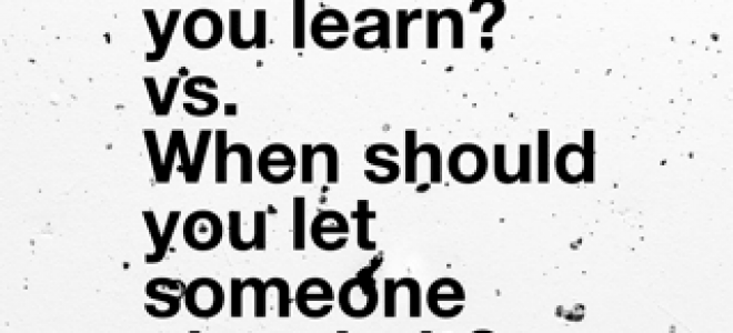 When should you learn vs. when should you let someone else do it?
